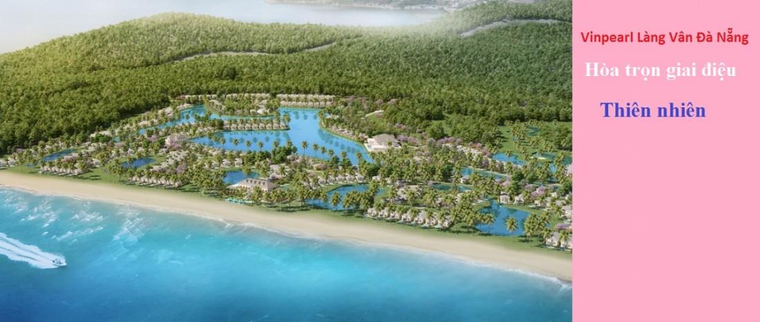 Vinpearl Làng Vân Đà Nẵng được bố trí, sắp xếp logic bao trọn không gian thiên nhiên xanh